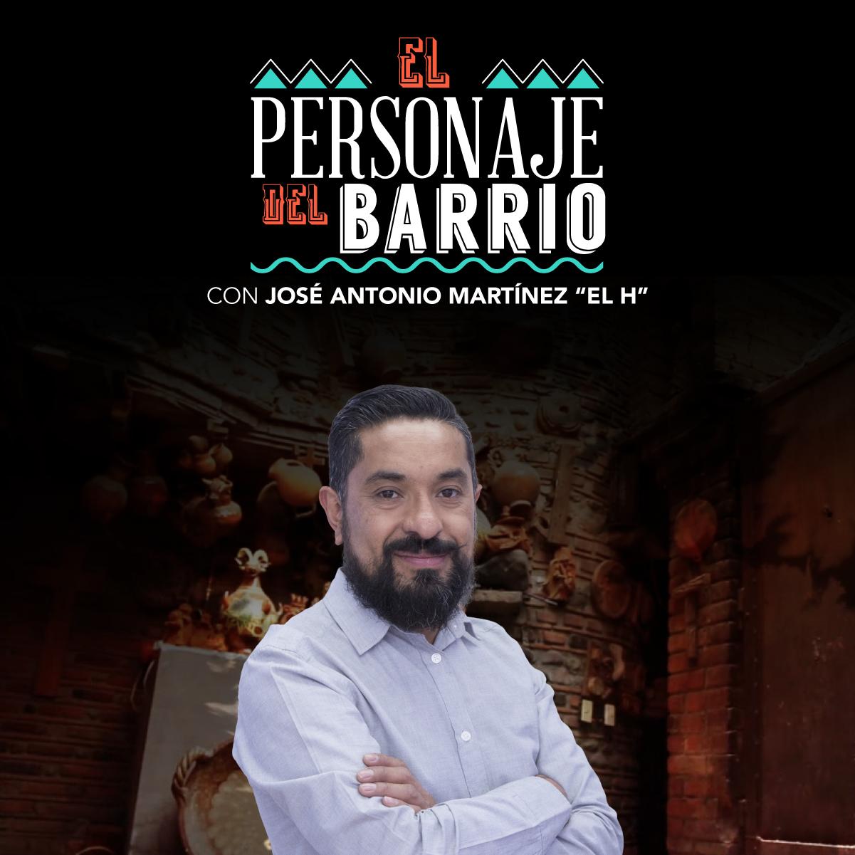 """El Personaje del Barrio con José Antonio Martínez """"El H"""""""